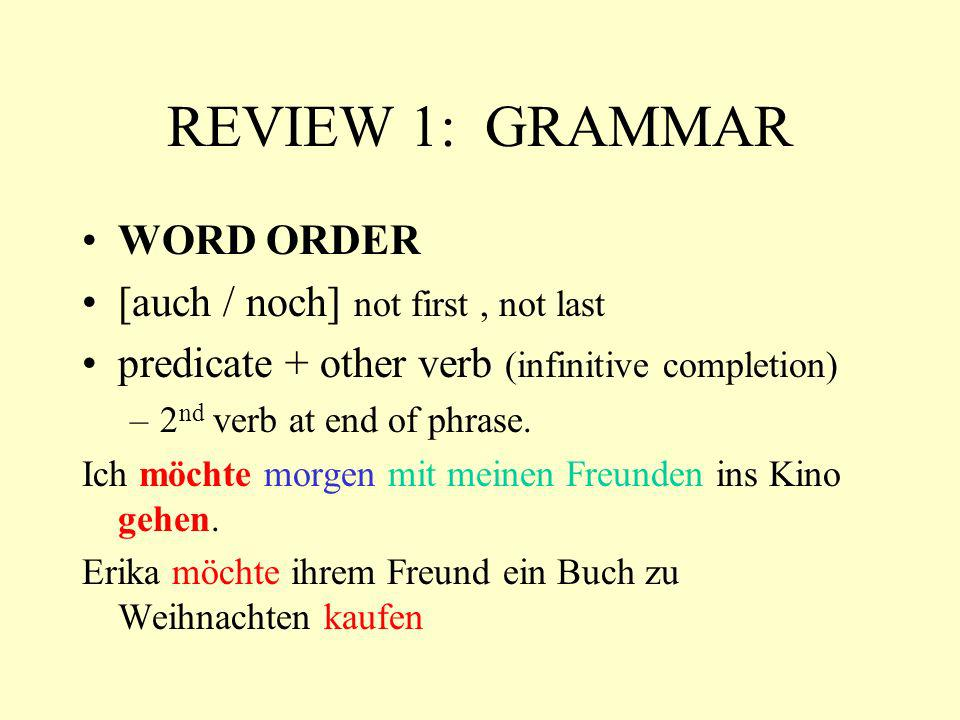 REVIEW 1: GRAMMAR WORD ORDER [auch / noch] not first , not last
